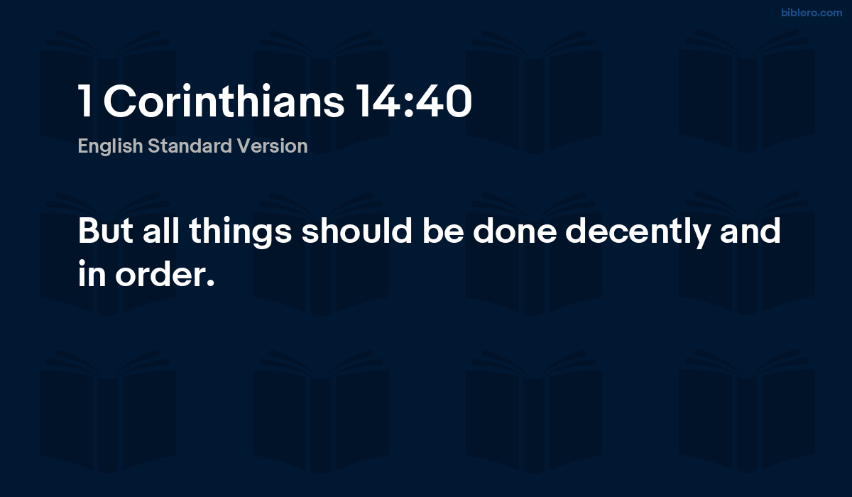 1 Corinthians 14:40 ESV - But all things should be done